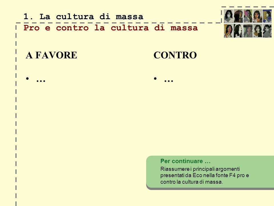 1. La cultura di massa 1. La cultura di massa Pro e contro la cultura di massa A FAVORE … Per continuare … Riassumere i principali argomenti presentat