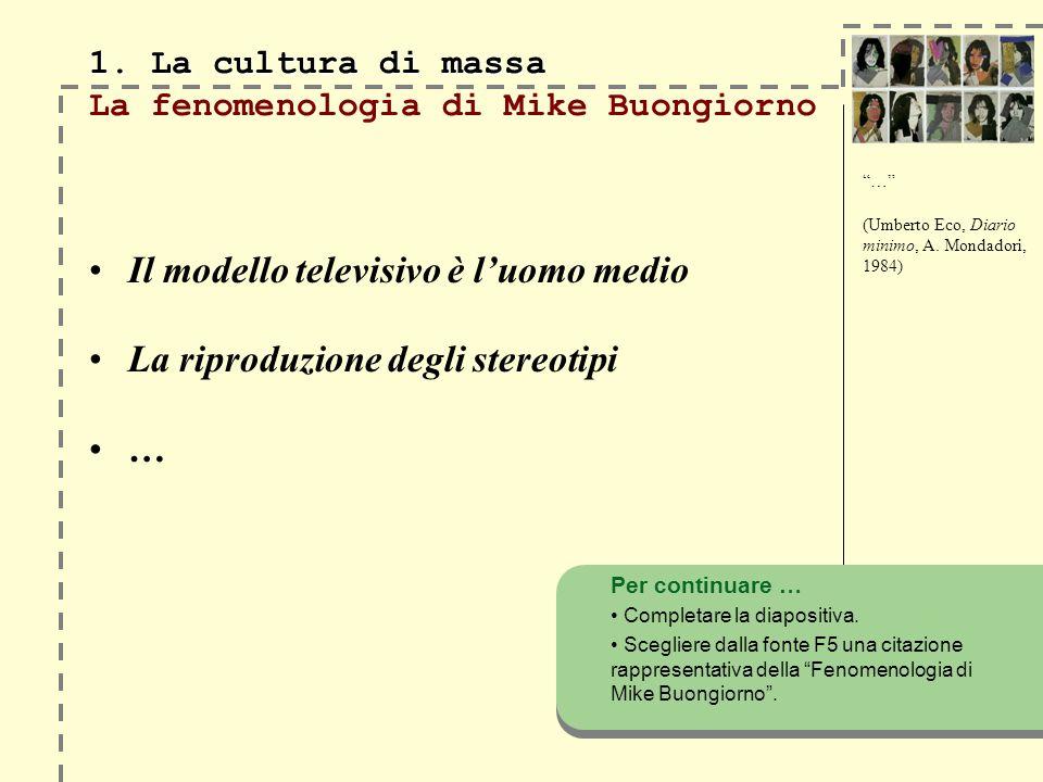 1. La cultura di massa 1. La cultura di massa La fenomenologia di Mike Buongiorno Il modello televisivo è luomo medio La riproduzione degli stereotipi