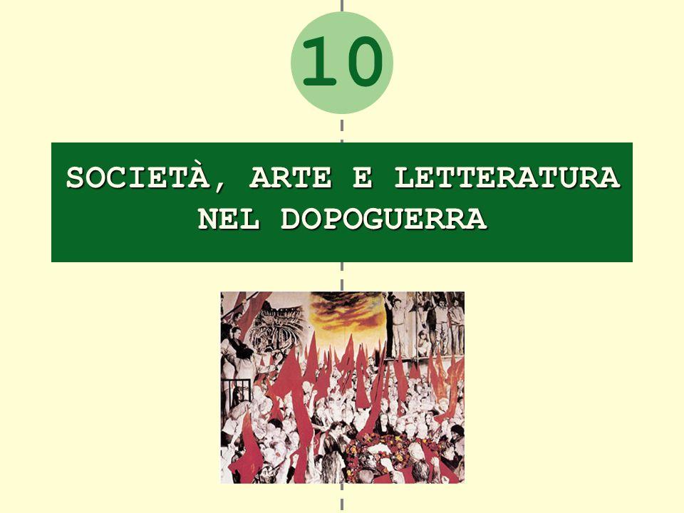 10 SOCIETÀ, ARTE E LETTERATURA NEL DOPOGUERRA