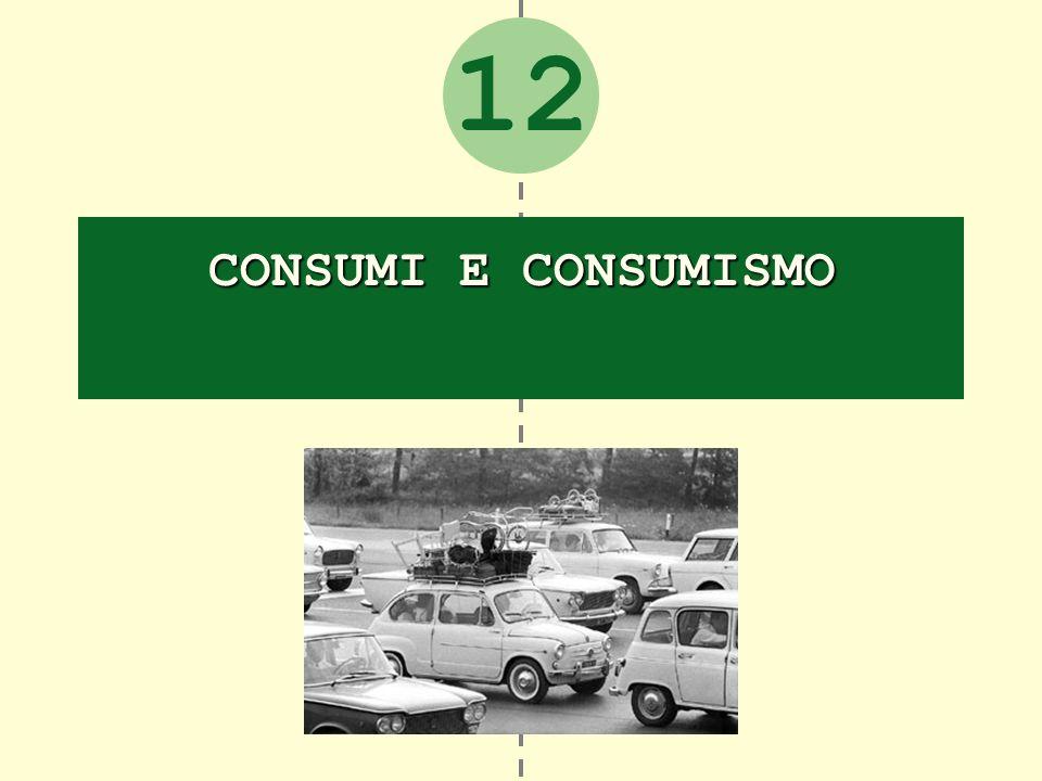 12 CONSUMI E CONSUMISMO