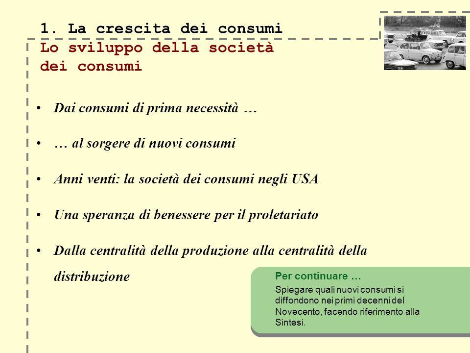 1. La crescita dei consumi 1. La crescita dei consumi Lo sviluppo della società dei consumi Dai consumi di prima necessità … … al sorgere di nuovi con