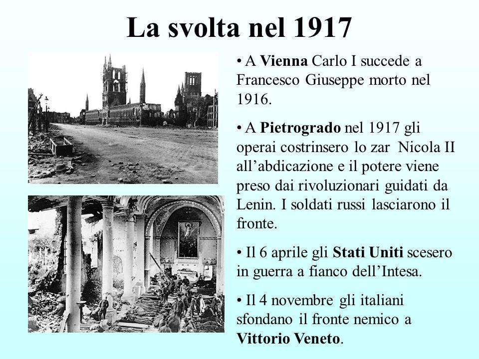 La svolta nel 1917 A Vienna Carlo I succede a Francesco Giuseppe morto nel 1916. A Pietrogrado nel 1917 gli operai costrinsero lo zar Nicola II allabd