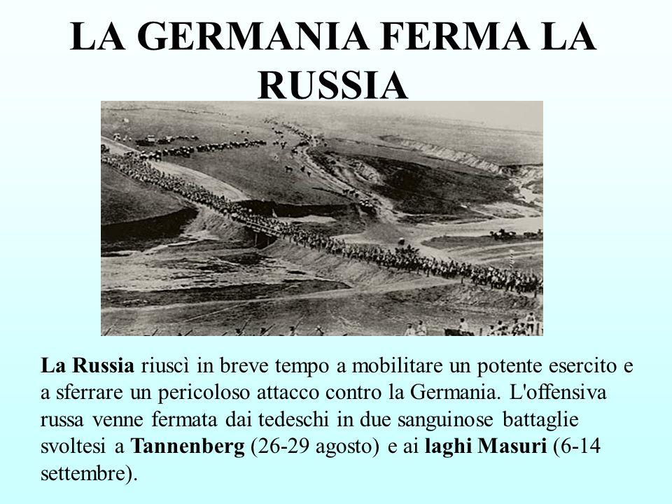 LA GERMANIA FERMA LA RUSSIA La Russia riuscì in breve tempo a mobilitare un potente esercito e a sferrare un pericoloso attacco contro la Germania. L'