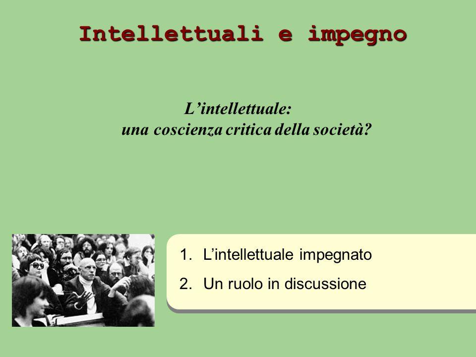Intellettuali e impegno Lintellettuale: una coscienza critica della società? 1. 1.Lintellettuale impegnato 2. 2.Un ruolo in discussione