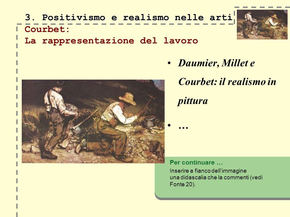 3. Positivismo e realismo nelle arti 3. Positivismo e realismo nelle arti Courbet: La rappresentazione del lavoro Daumier, Millet e Courbet: il realis