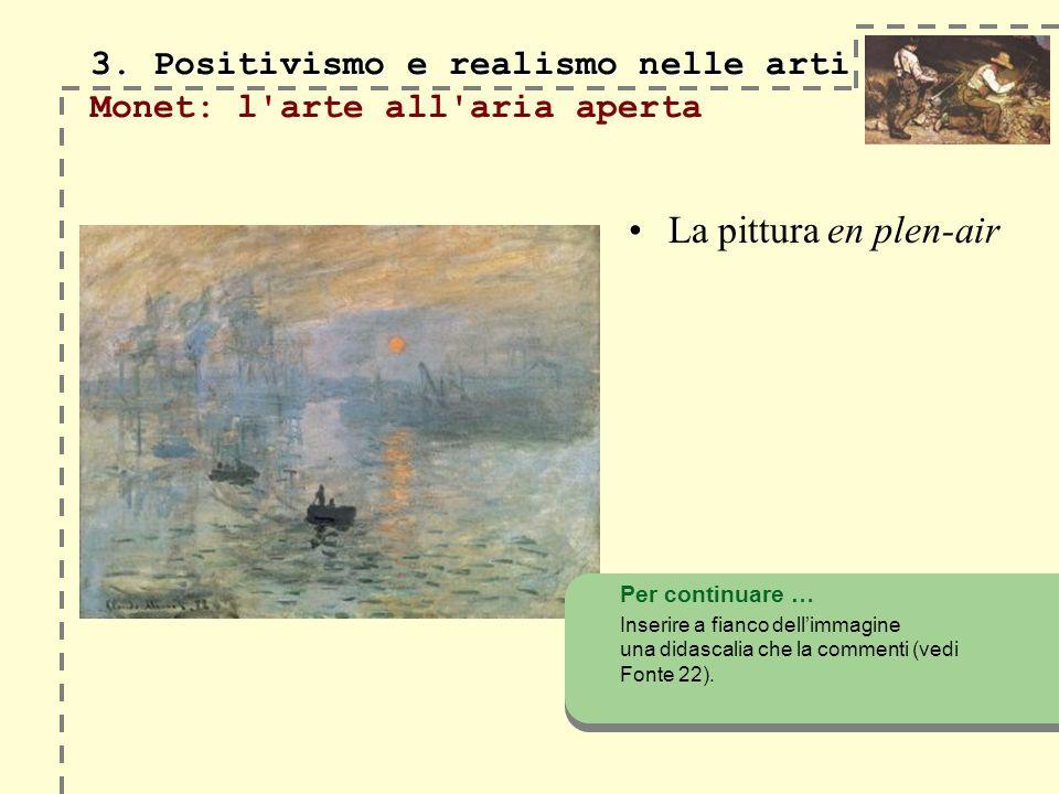 3. Positivismo e realismo nelle arti 3. Positivismo e realismo nelle arti Monet: l'arte all'aria aperta La pittura en plen-air Per continuare … Inseri