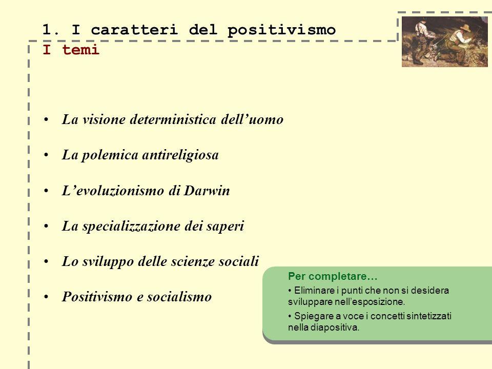 1. I caratteri del positivismo 1. I caratteri del positivismo I temi La visione deterministica delluomo La polemica antireligiosa Levoluzionismo di Da