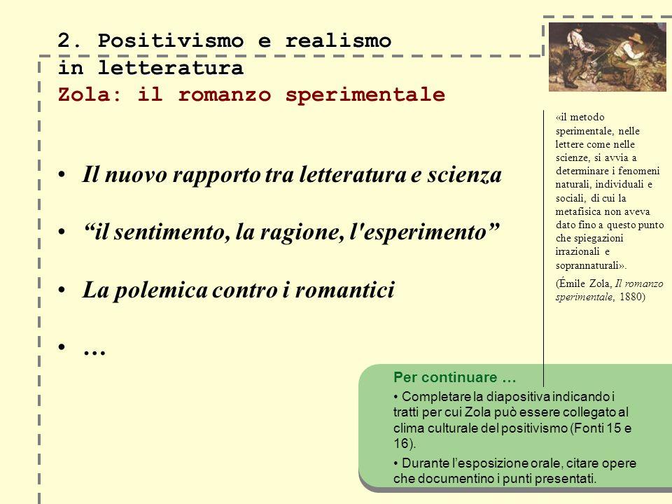 2. Positivismo e realismo in letteratura 2. Positivismo e realismo in letteratura Zola: il romanzo sperimentale Il nuovo rapporto tra letteratura e sc