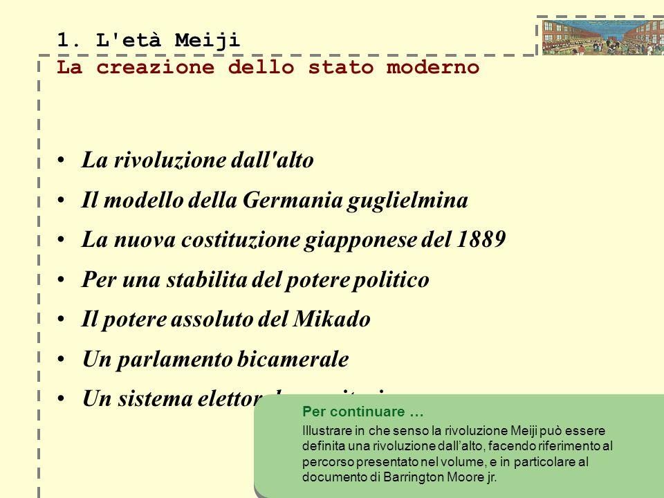 1. L'età Meiji 1. L'età Meiji La creazione dello stato moderno La rivoluzione dall'alto Il modello della Germania guglielmina La nuova costituzione gi