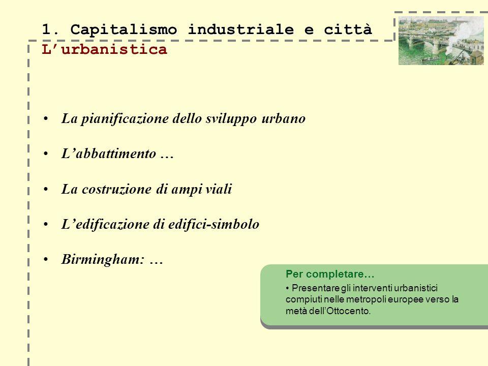 1. Capitalismo industriale e città 1. Capitalismo industriale e città Lurbanistica La pianificazione dello sviluppo urbano Labbattimento … La costruzi