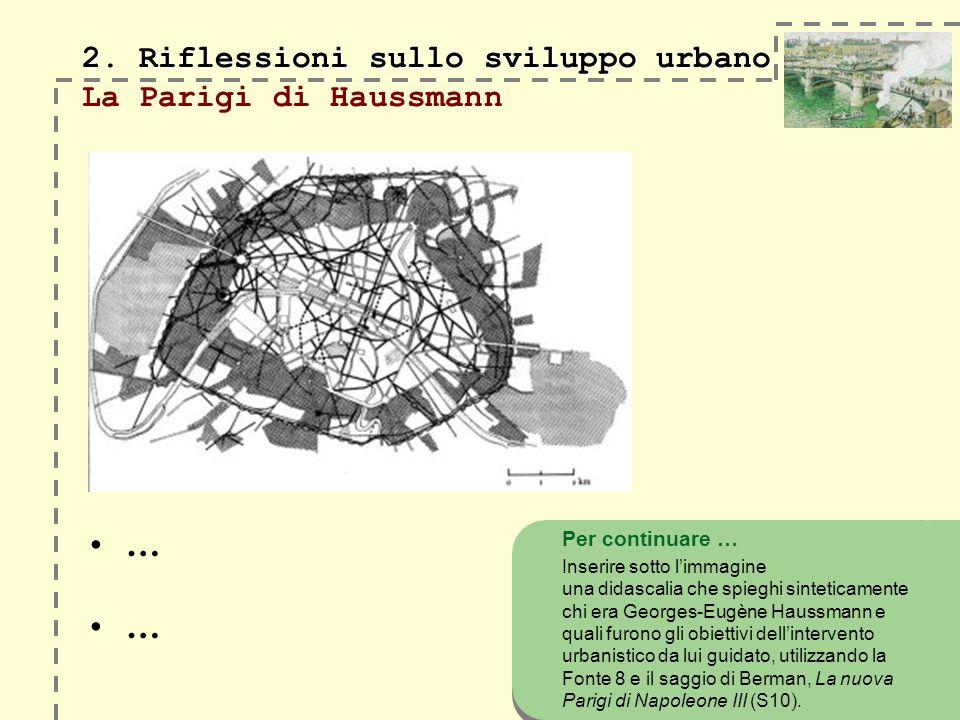 2. Riflessioni sullo sviluppo urbano 2. Riflessioni sullo sviluppo urbano La Parigi di Haussmann … … Per continuare … Inserire sotto limmagine una did