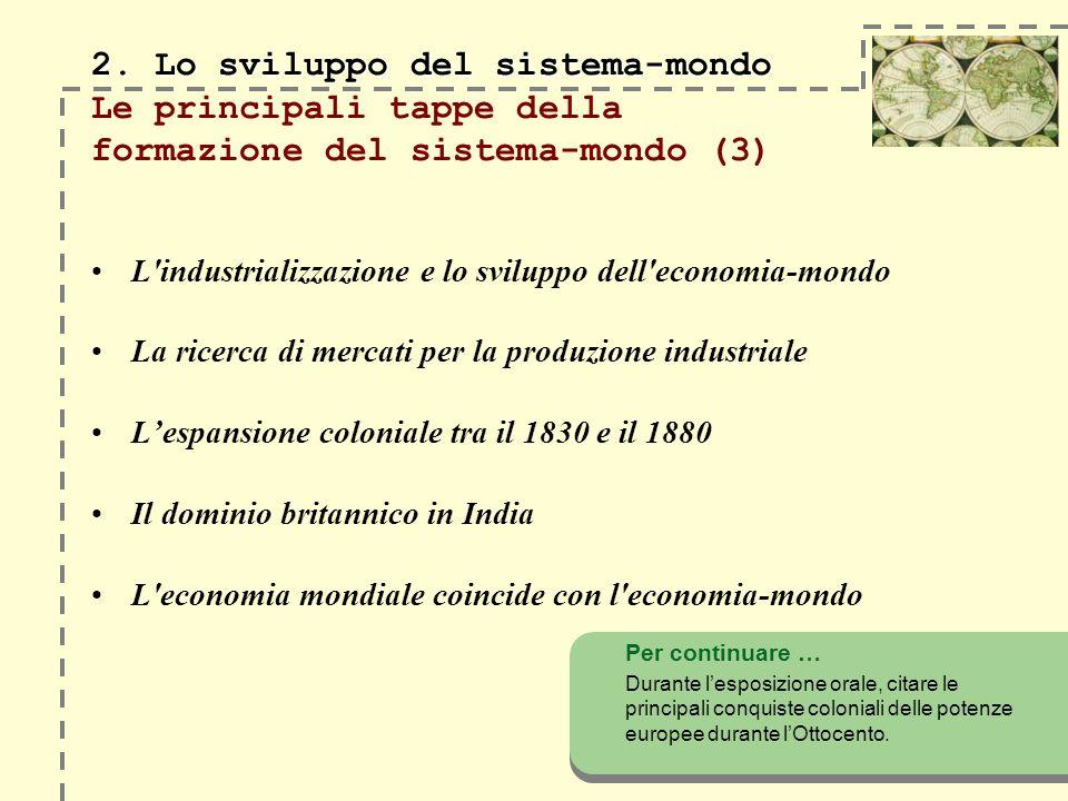 2. Lo sviluppo del sistema-mondo 2. Lo sviluppo del sistema-mondo Le principali tappe della formazione del sistema-mondo (3) L'industrializzazione e l