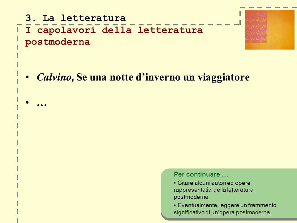 3. La letteratura 3. La letteratura I capolavori della letteratura postmoderna Calvino, Se una notte dinverno un viaggiatore … Per continuare … Citare