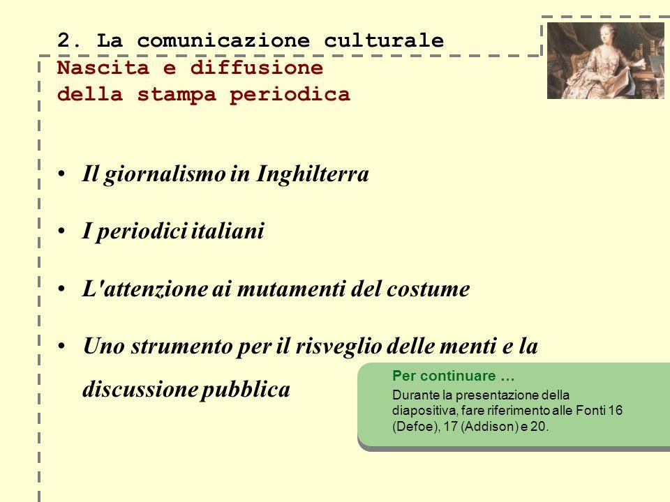 2. La comunicazione culturale 2. La comunicazione culturale Nascita e diffusione della stampa periodica Il giornalismo in Inghilterra I periodici ital