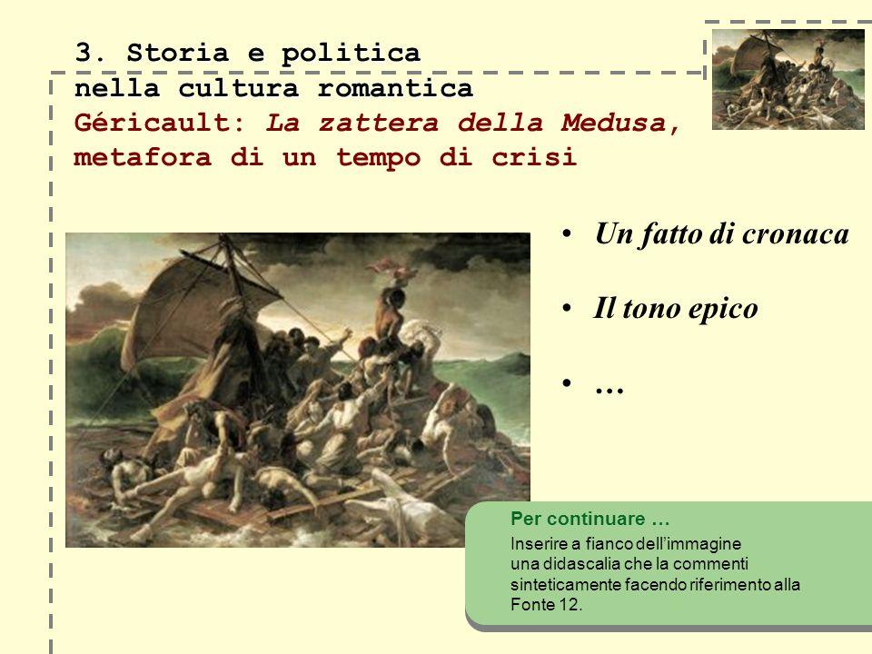 3. Storia e politica nella cultura romantica 3. Storia e politica nella cultura romantica Géricault: La zattera della Medusa, metafora di un tempo di