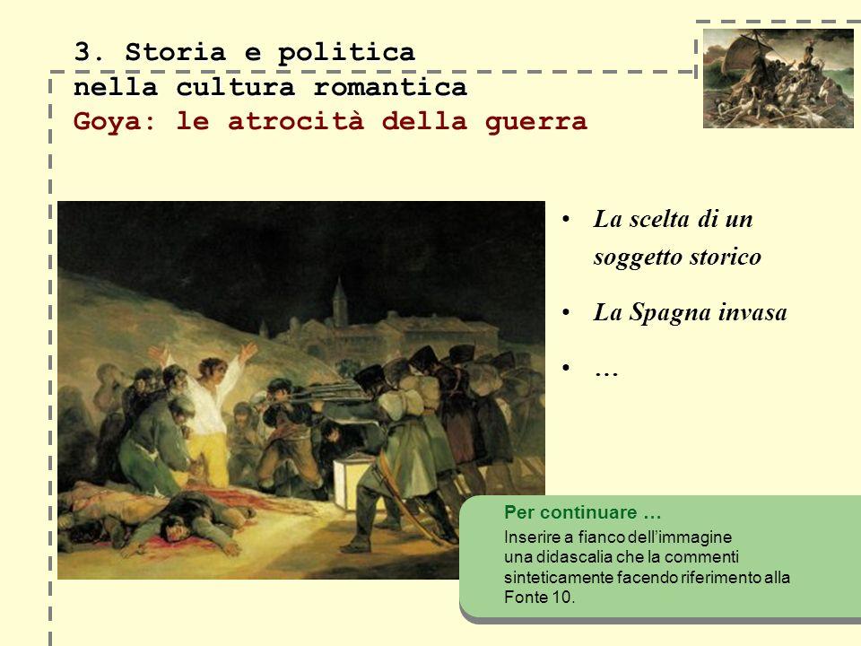 3. Storia e politica nella cultura romantica 3. Storia e politica nella cultura romantica Goya: le atrocità della guerra La scelta di un soggetto stor