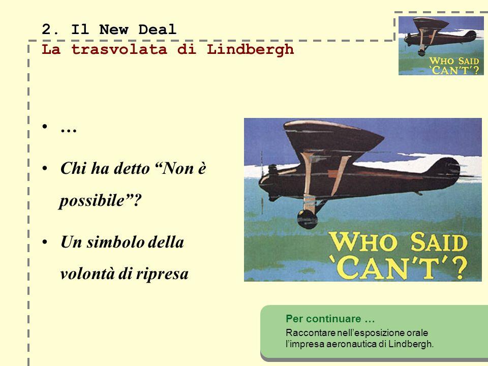 2. Il New Deal 2. Il New Deal La trasvolata di Lindbergh … Chi ha detto Non è possibile.