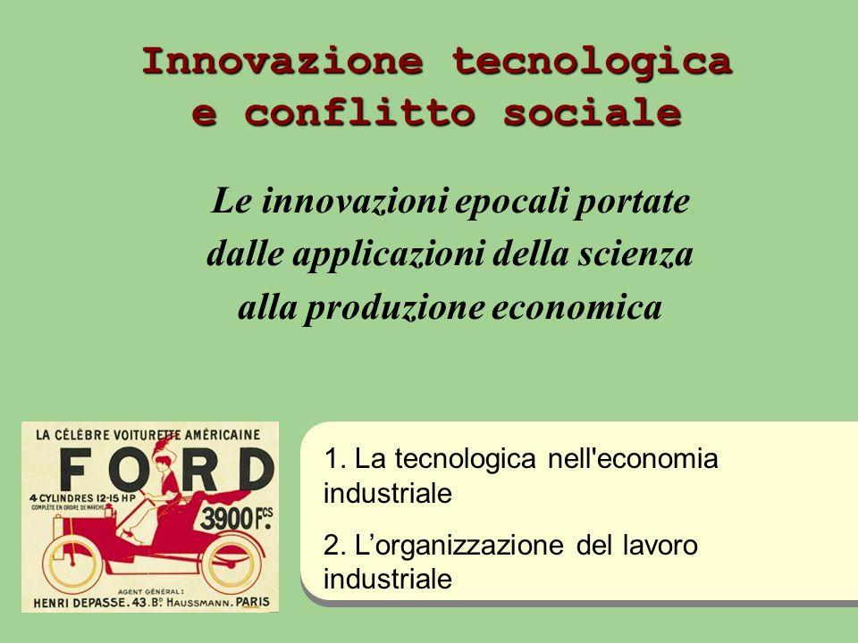 Innovazione tecnologica e conflitto sociale Le innovazioni epocali portate dalle applicazioni della scienza alla produzione economica 1. La tecnologic