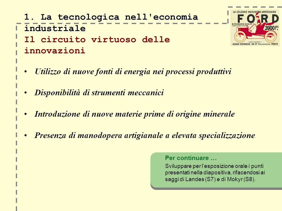 1. La tecnologica nell'economia industriale 1. La tecnologica nell'economia industriale Il circuito virtuoso delle innovazioni Utilizzo di nuove fonti