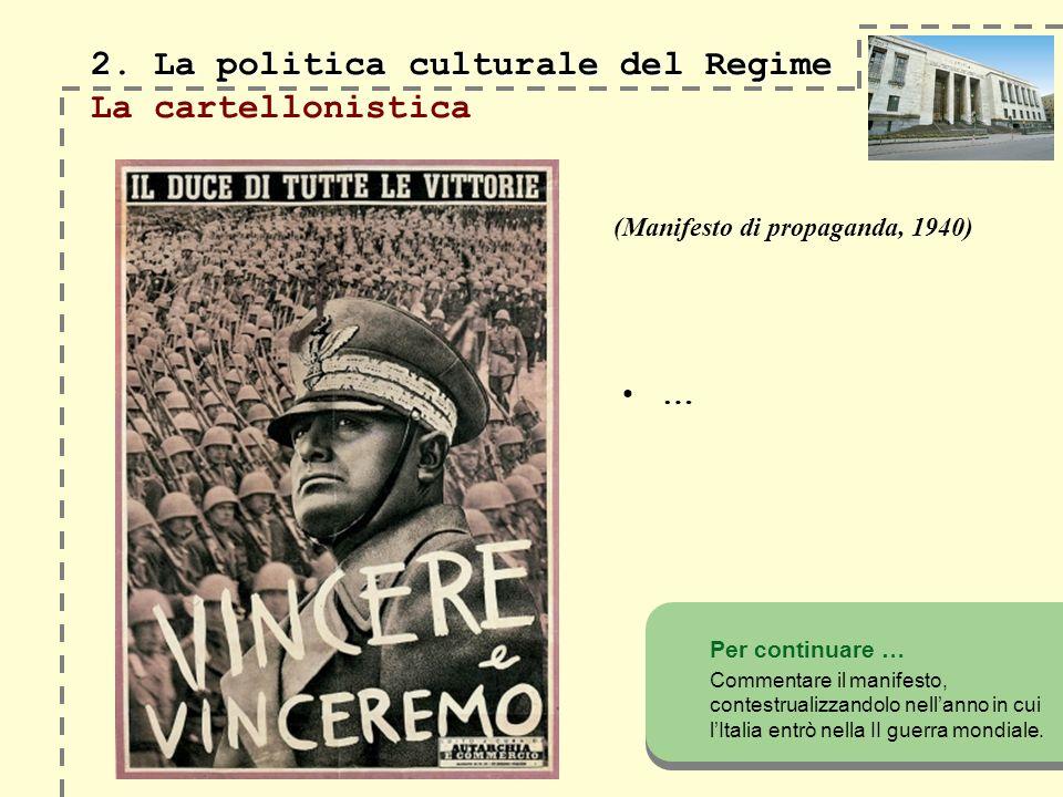 2. La politica culturale del Regime 2. La politica culturale del Regime La cartellonistica … Per continuare … Commentare il manifesto, contestrualizza