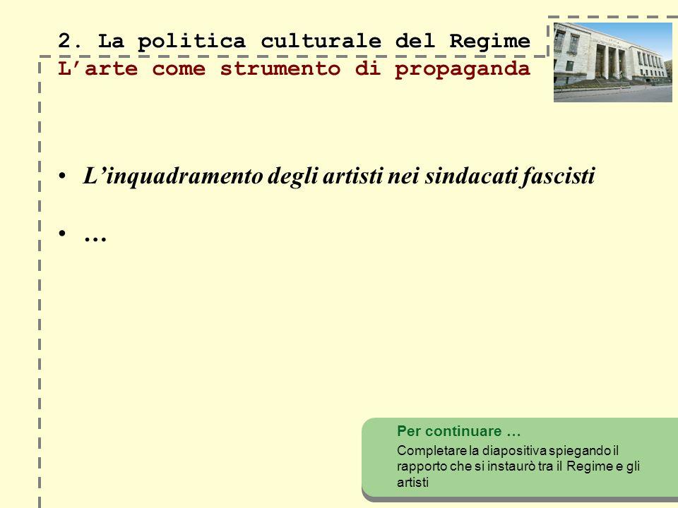2. La politica culturale del Regime 2. La politica culturale del Regime Larte come strumento di propaganda Linquadramento degli artisti nei sindacati