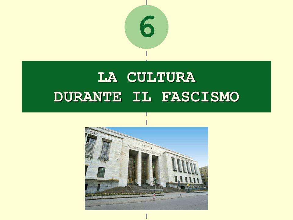6 LA CULTURA DURANTE IL FASCISMO