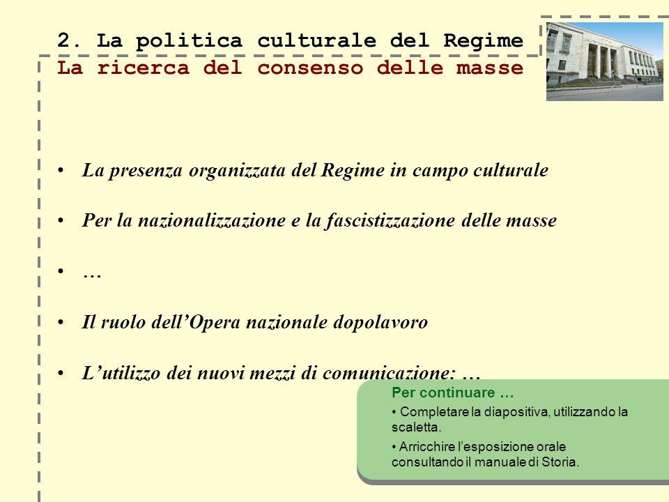 2. La politica culturale del Regime 2. La politica culturale del Regime La ricerca del consenso delle masse La presenza organizzata del Regime in camp