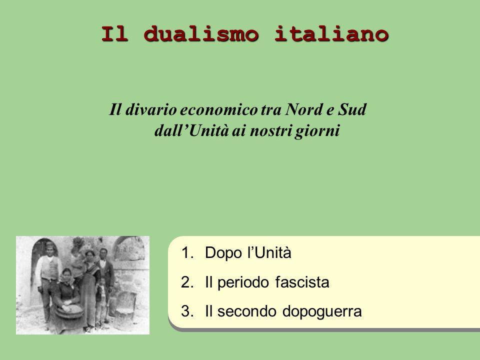 Il dualismo italiano Il divario economico tra Nord e Sud dallUnità ai nostri giorni 1.