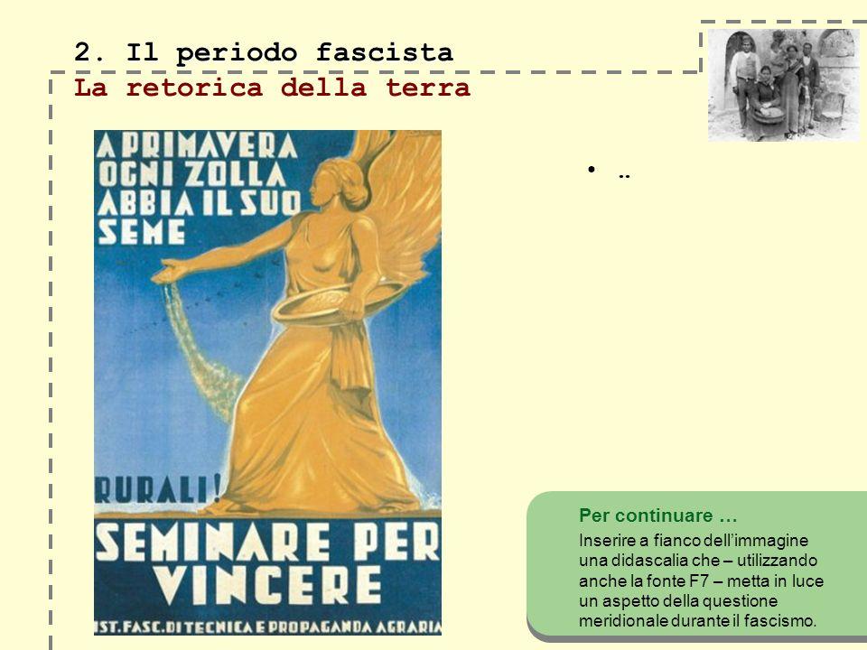 2. Il periodo fascista 2. Il periodo fascista La retorica della terra..