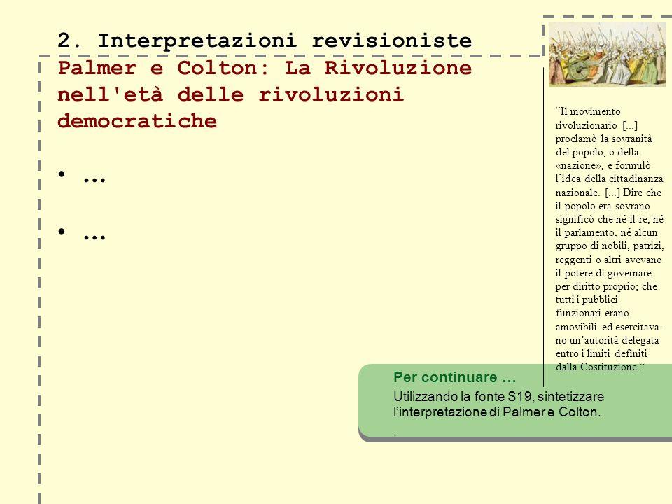 2. Interpretazioni revisioniste 2. Interpretazioni revisioniste Palmer e Colton: La Rivoluzione nell'età delle rivoluzioni democratiche … Per continua