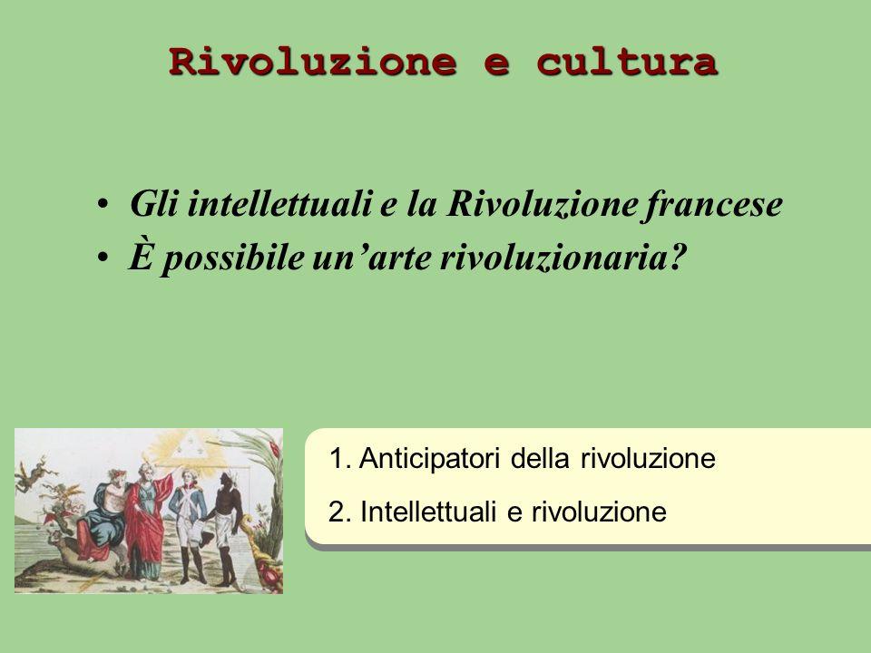 Rivoluzione e cultura Gli intellettuali e la Rivoluzione francese È possibile unarte rivoluzionaria.