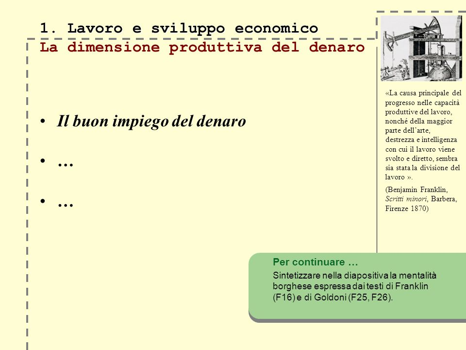 1. Lavoro e sviluppo economico 1. Lavoro e sviluppo economico La dimensione produttiva del denaro Il buon impiego del denaro … «La causa principale de