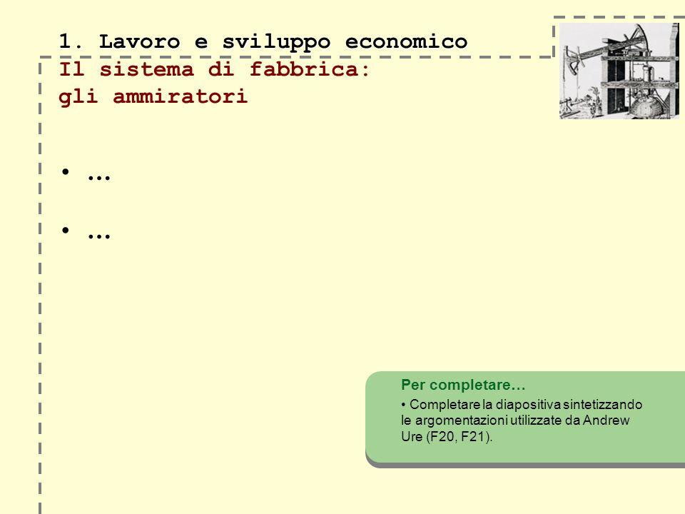 1. Lavoro e sviluppo economico 1. Lavoro e sviluppo economico Il sistema di fabbrica: gli ammiratori … … Per completare… Completare la diapositiva sin