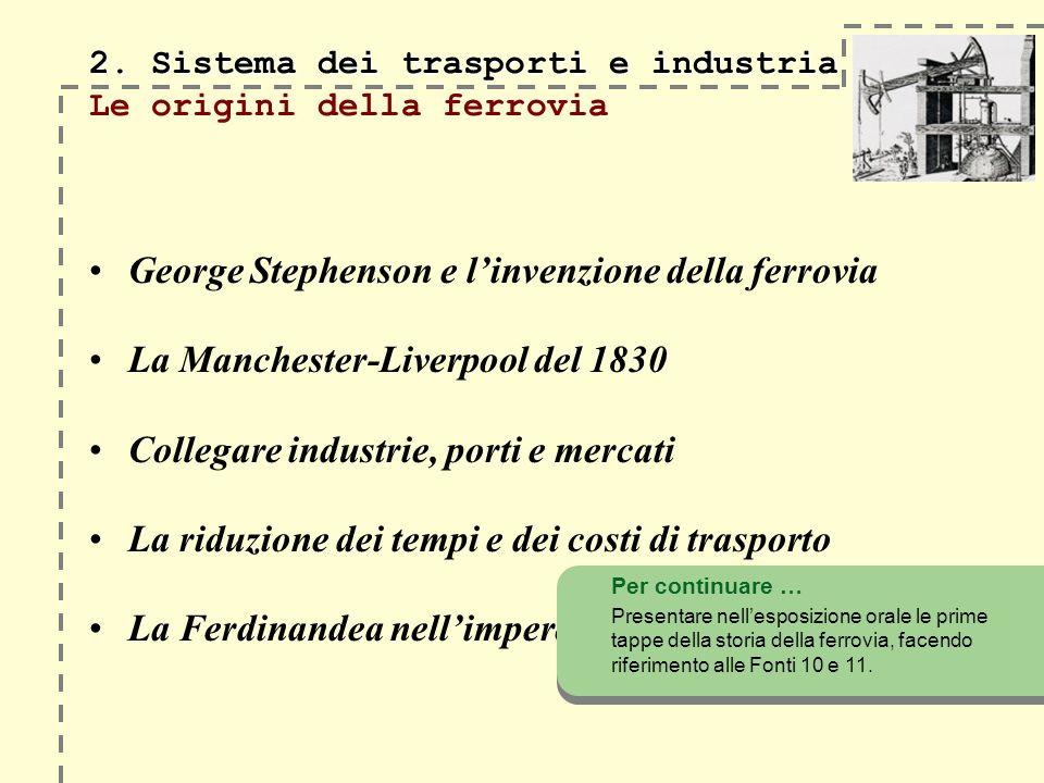 2. Sistema dei trasporti e industria 2. Sistema dei trasporti e industria Le origini della ferrovia George Stephenson e linvenzione della ferrovia La