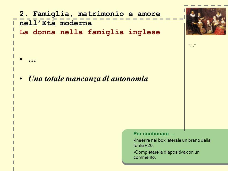 2. Famiglia, matrimonio e amore nellEtà moderna 2. Famiglia, matrimonio e amore nellEtà moderna La donna nella famiglia inglese … Una totale mancanza