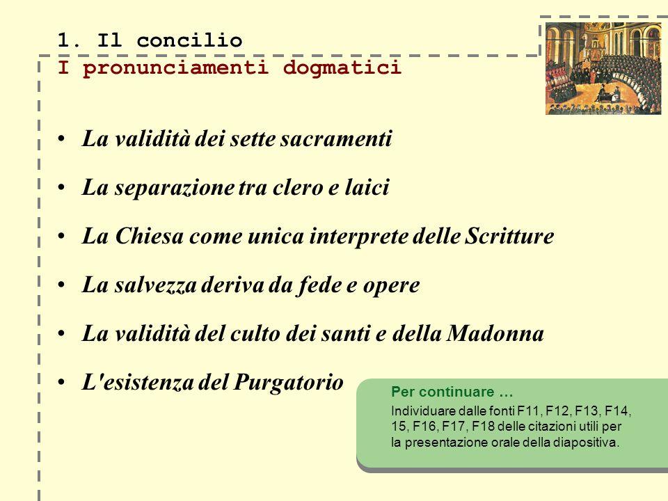 1. Il concilio 1. Il concilio I pronunciamenti dogmatici La validità dei sette sacramenti La separazione tra clero e laici La Chiesa come unica interp