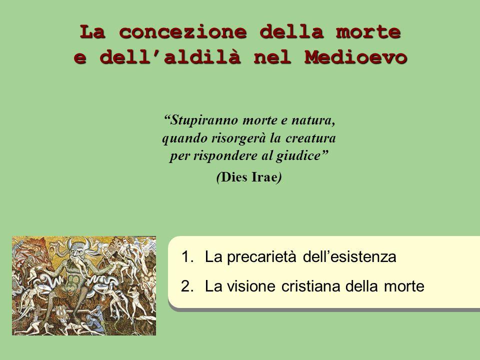La concezione della morte e dellaldilà nel Medioevo Stupiranno morte e natura, quando risorgerà la creatura per rispondere al giudice (Dies Irae) 1.