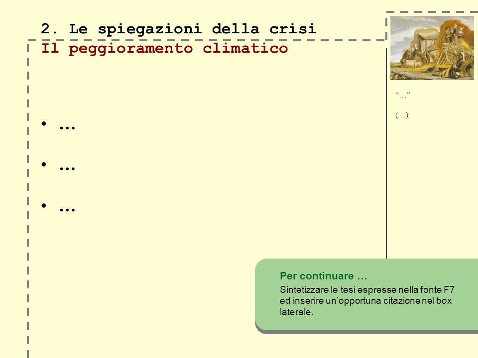 2. Le spiegazioni della crisi 2. Le spiegazioni della crisi Il peggioramento climatico … … … Per continuare … Sintetizzare le tesi espresse nella font