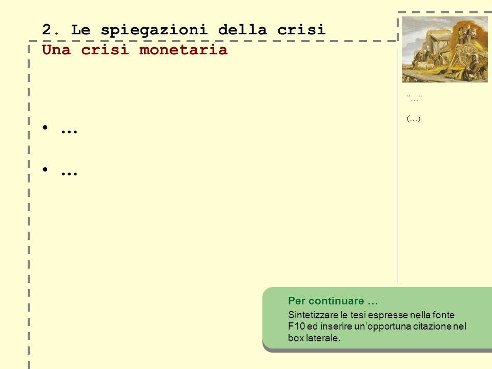 2. Le spiegazioni della crisi 2. Le spiegazioni della crisi Una crisi monetaria … … Per continuare … Sintetizzare le tesi espresse nella fonte F10 ed