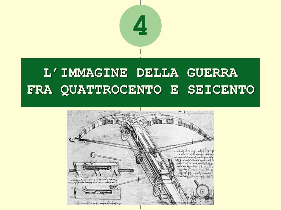 4 LIMMAGINE DELLA GUERRA FRA QUATTROCENTO E SEICENTO