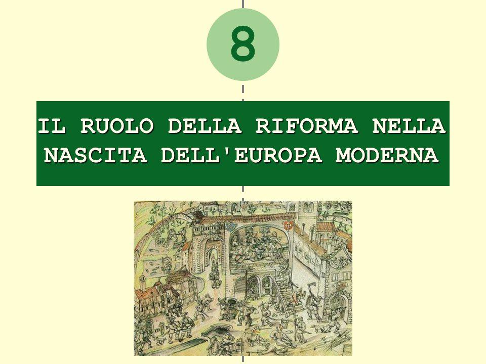 8 IL RUOLO DELLA RIFORMA NELLA NASCITA DELL EUROPA MODERNA