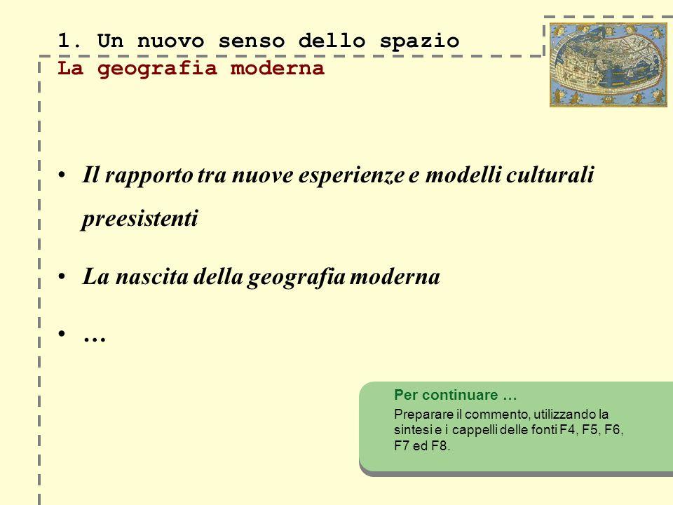 1. Un nuovo senso dello spazio 1. Un nuovo senso dello spazio La geografia moderna Il rapporto tra nuove esperienze e modelli culturali preesistenti L