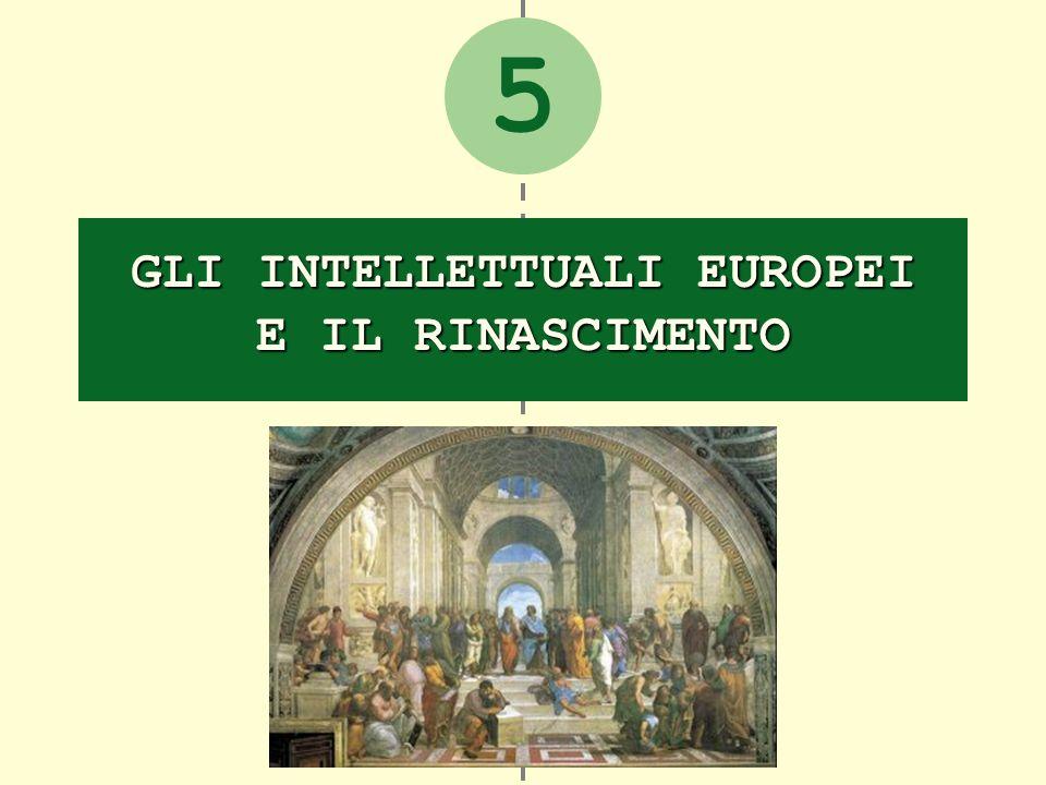 5 GLI INTELLETTUALI EUROPEI E IL RINASCIMENTO