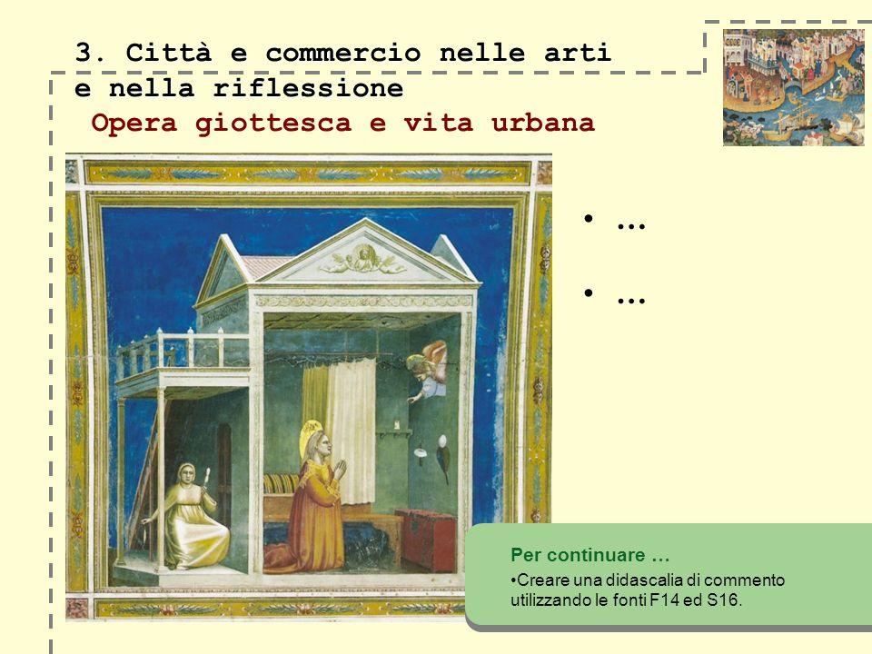 3. Città e commercio nelle arti e nella riflessione 3. Città e commercio nelle arti e nella riflessione Opera giottesca e vita urbana Per continuare …