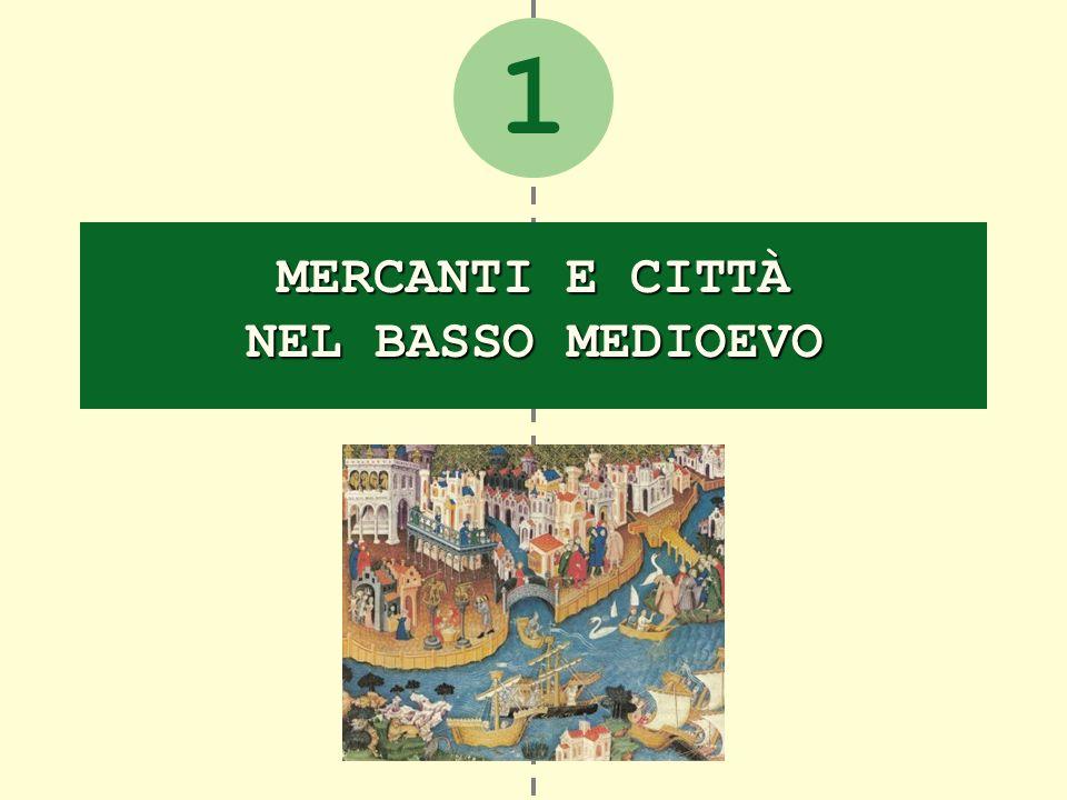 1 MERCANTI E CITTÀ NEL BASSO MEDIOEVO