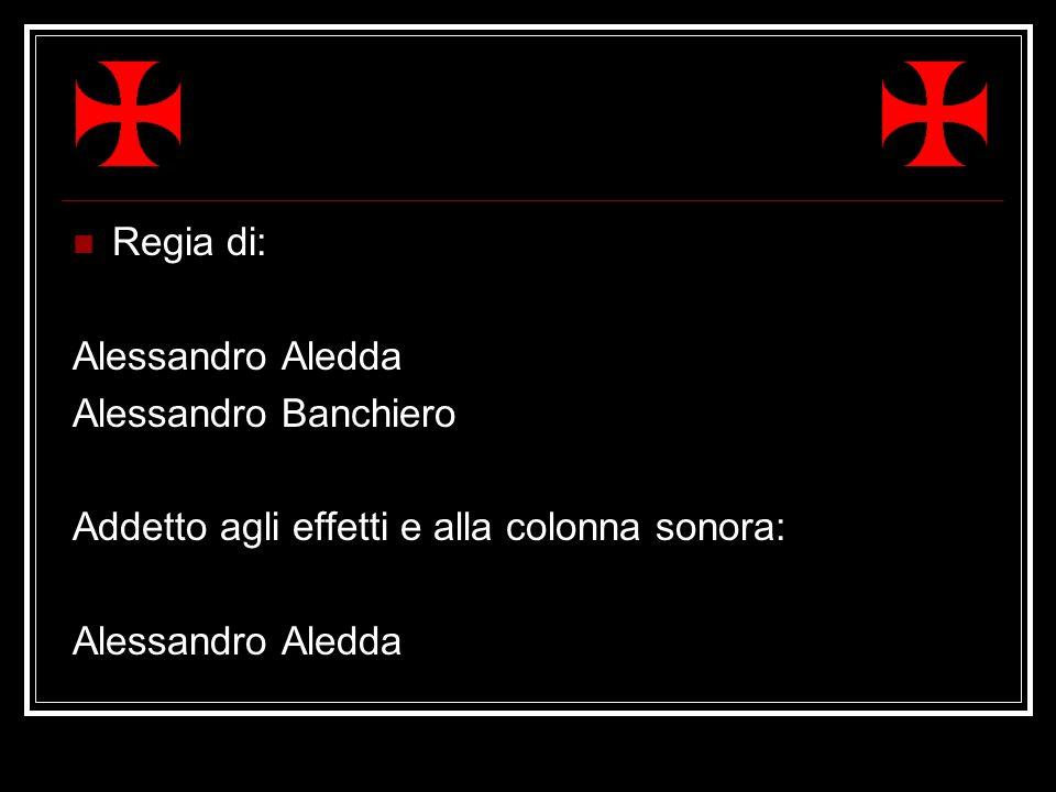 Regia di: Alessandro Aledda Alessandro Banchiero Addetto agli effetti e alla colonna sonora: Alessandro Aledda