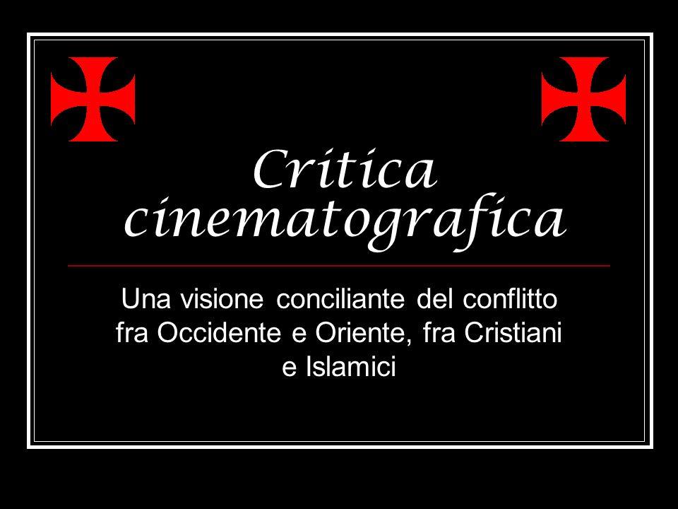 Critica cinematografica Una visione conciliante del conflitto fra Occidente e Oriente, fra Cristiani e Islamici