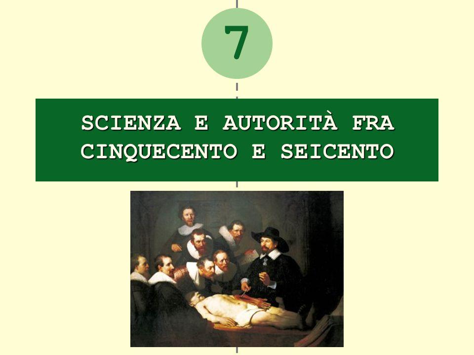7 SCIENZA E AUTORITÀ FRA CINQUECENTO E SEICENTO