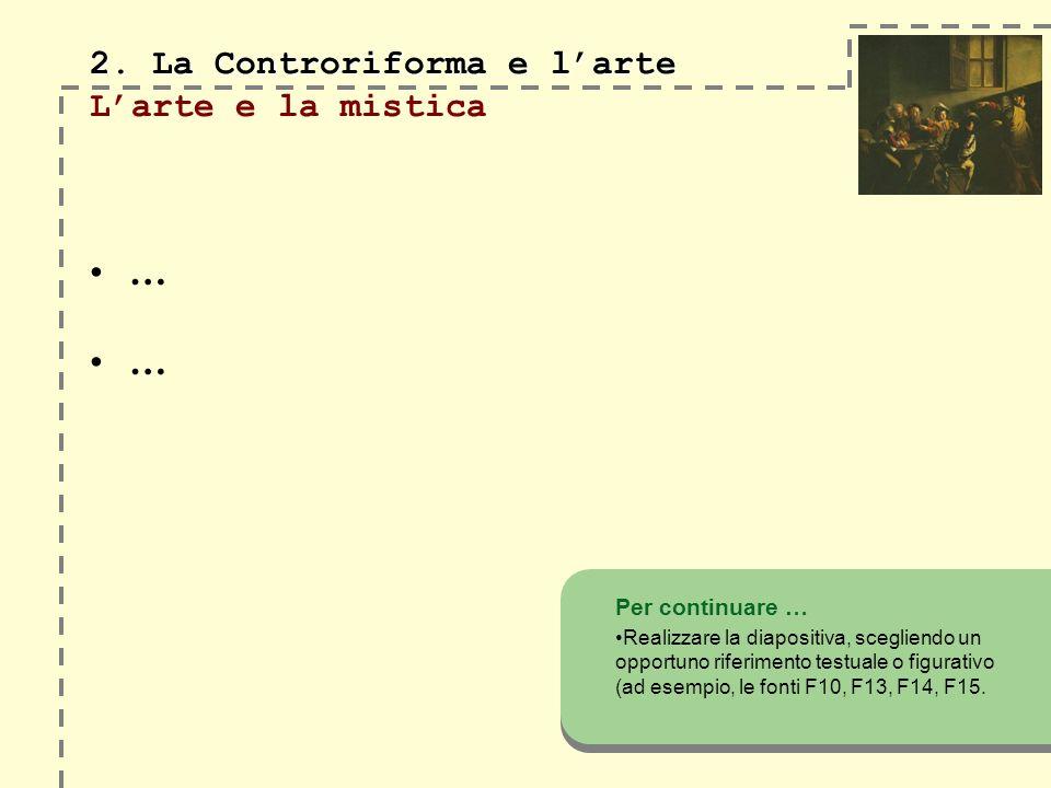 2. La Controriforma e larte 2. La Controriforma e larte Larte e la mistica … … Per continuare … Realizzare la diapositiva, scegliendo un opportuno rif