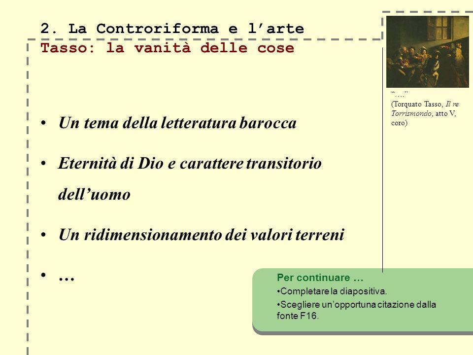2. La Controriforma e larte 2. La Controriforma e larte Tasso: la vanità delle cose Un tema della letteratura barocca Eternità di Dio e carattere tran